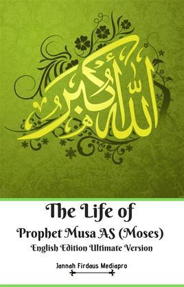The Life of Prophet Musa AS (Moses) English Edition Ultimate Version