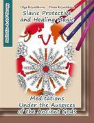 Slavic Protective And Healing Magic. Meditations Under The Auspices Of The Ancient Gods