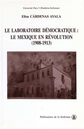 Le laboratoire démocratique: le Mexique en révolution 1908-1913