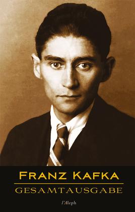 Franz Kafka - Gesamtausgabe (Neue Überarbeitete Auflage)