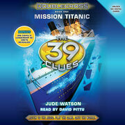 39 Clues, The: Doublecross, Book 1: Mission Titanic
