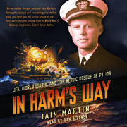 In Harm's Way: JFK, World War II, and the Heroic Rescue of PT-109