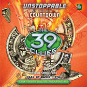 39 Clues, The: Unstoppable, Book 3: Countdown