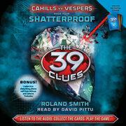 39 Clues, The: Cahills vs. Vespers, Book 4: Shatterproof
