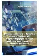 L'accompagnement à la formation de soi et la créativité. Utopie pédagogique ou projet réalisable dans la pratique éducative haïtienne ?