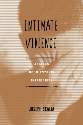 Intimate Violence: Attacks Upon Psychic Interiority