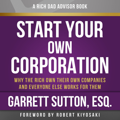 Rich Dad Advisors: Start Your Own Corporation, 2nd Edition