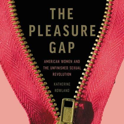 The Pleasure Gap