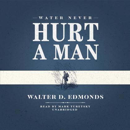 Water Never Hurt a Man