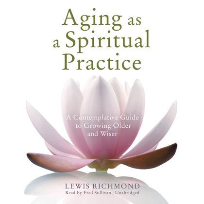 Aging as a Spiritual Practice