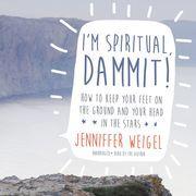 I'm Spiritual, Dammit!
