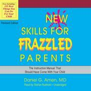 New Skills for Frazzled Parents, Revised Edition