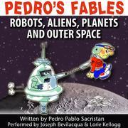 Pedro's Fables: Robots, Aliens, Planets, and Outer Space
