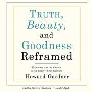 Truth, Beauty, and Goodness Reframed