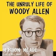 The Unruly Life of Woody Allen