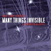 Many Things Invisible