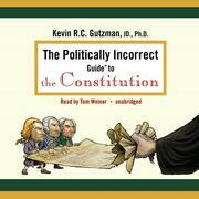 The Politically Incorrect Guide to the Constitution