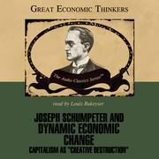 Joseph Schumpeter and Dynamic Economic Change