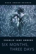 Six Months, Three Days