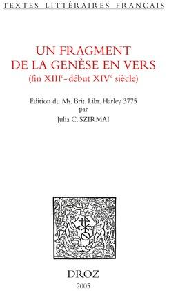 Un Fragment de la Genèse en vers : fin XIIIe - début XIVe siècle. Edition critique du Ms. Brit. Libr. Harley 3775