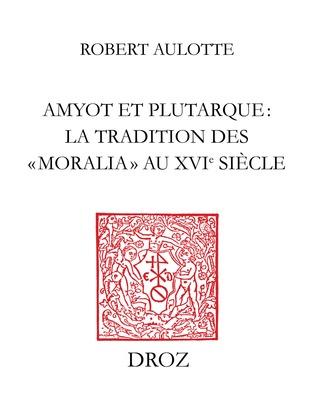 Amyot et Plutarque : la tradition des «moralia» au XVIe siècle