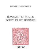 Ronsard : le roi, le poète et les hommes