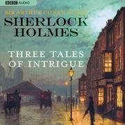 Sherlock Holmes: Three Tales of Intrigue