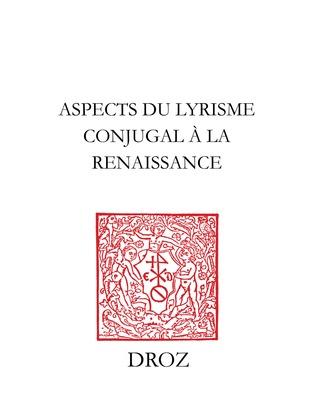 Aspects du lyrisme conjugal à la Renaissance