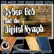 Cyber Bob and the Digital Nymph