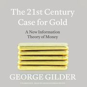 The 21st Century Case for Gold