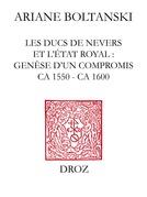 Les Ducs de Nevers et l'Etat royal : genèse d'un compromis (ca 1550 - ca 1600)
