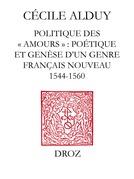 """Politique des """"Amours"""" : poétique et genèse d'un genre français nouveau (1544-1560)"""