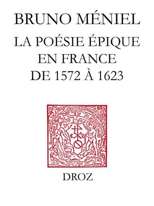 Renaissance de l'épopée : la poésie épique en France de 1572 à 1623