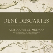 A Discourse on Method, Meditations on the First Philosophy, and Principles of Philosophy