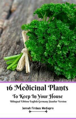 16 Medicinal Plants to Keep in Your House Bilingual Edition English Germany Standar Version