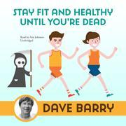 Stay Fit and Healthy until You're Dead