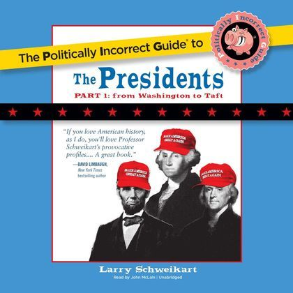 The Politically Incorrect Guide to the Presidents, Part 1