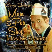George Bettinger's Mom & Pop Shop Interviews & Variety