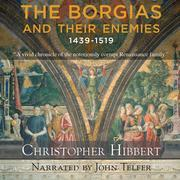 The Borgias and Their Enemies: 1431-1519