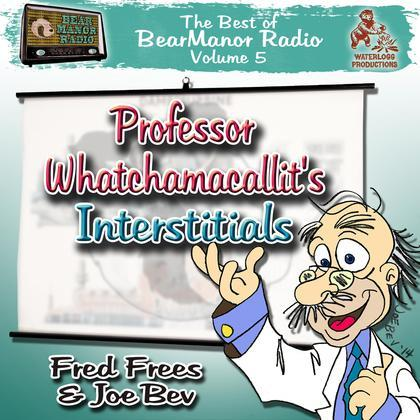 Professor Whatchamacallit's Interstitials