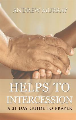 Helps to intercession: a 31 day guide to prayer
