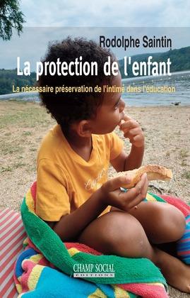 La protection de l'enfant. La nécessaire préservation de l'intime dans l'éducation