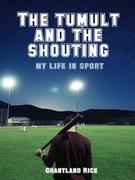 The Tumult and the Shouting: My Life in Sport