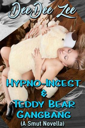 Hypno-Incest & Teddy Bear Gangbang: (A Smut Novella)