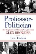 Professor-Politician: The Biography of Alabama Congressman Glen Browder