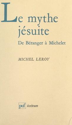 Le mythe jésuite : de Béranger à Michelet