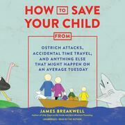 How to Save Your Child from Ostrich Attacks, Accidental Time Travel, and Anything Else That Might Happen on an Average Tuesday