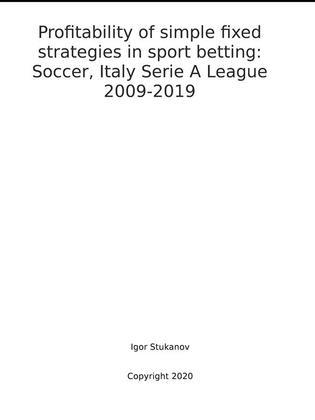 Profitability of simple fixed strategies in sport betting:   Soccer, Italy Serie A League, 2009-2019