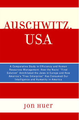 Auschwitz, USA: A Comparative Study in Efficiency and Human Resources Management: How the Nazis' Final Solution Annihilated the Jews in Europe and How