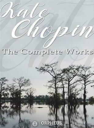 Kate Chopin: The Complete Works (Annotated)